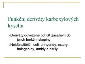 Funkn derivty karboxylovch kyselin Derivty odvozen od KK