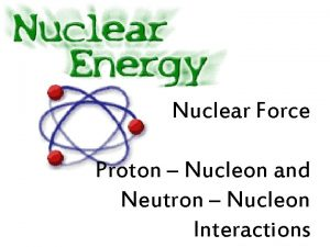 Nuclear Force Proton Nucleon and Neutron Nucleon Interactions
