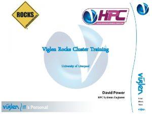 Viglen Rocks Cluster Training University of Liverpool David