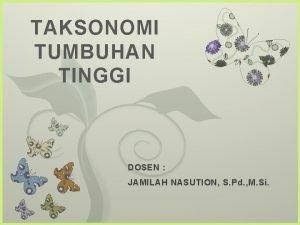 TAKSONOMI TUMBUHAN TINGGI 7 DOSEN JAMILAH NASUTION S