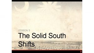 LESSON 3 The Solid South Shifts Shifting Sands