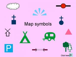 Map symbols Click here What are map symbols