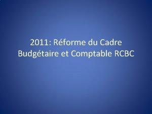 2011 Rforme du Cadre Budgtaire et Comptable RCBC