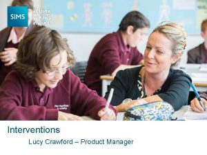Interventions Lucy Crawford Product Manager Background of Interventions
