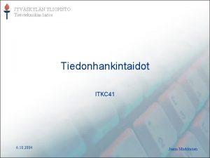 JYVSKYLN YLIOPISTO Tietotekniikan laitos Tiedonhankintaidot ITKC 41 6