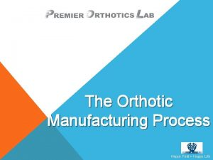 The Orthotic Manufacturing Process Happy Feet Happy Life