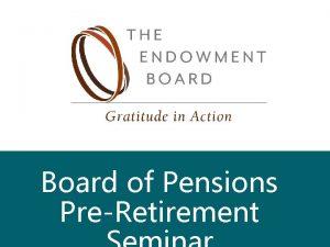 Board of Pensions PreRetirement 11252020 ENDOWMENT BOARD 1