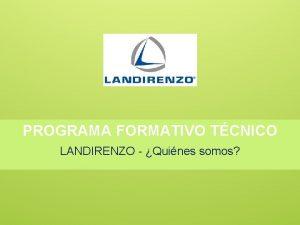 PROGRAMA FORMATIVO TCNICO LANDIRENZO Quines somos Landi Renzo