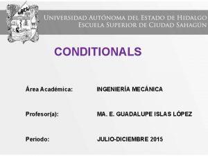 CONDITIONALS rea Acadmica INGENIERA MECNICA Profesora MA E