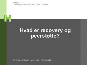 Psykiatri Forskningsenheden Psykiatrisk Center Kbenhavn Hvad er recovery
