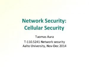 Network Security Cellular Security Tuomas Aura T110 5241