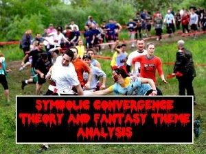 Symbolic convergence theory and Fantasy theme analysis Symbolic