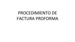 PROCEDIMIENTO DE FACTURA PROFORMA PROCEDIMIENTO DE FACTURA PROFORMA