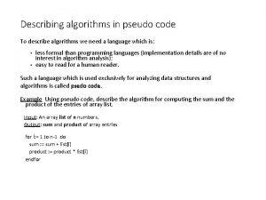 Describing algorithms in pseudo code To describe algorithms