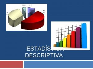 ESTADSTICA DESCRIPTIVA Introduccin La Estadstica es una ciencia