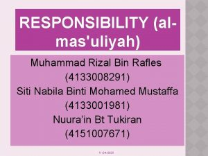 RESPONSIBILITY almasuliyah Muhammad Rizal Bin Rafles 4133008291 Siti