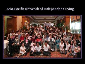 AsiaPacific Network of Independent Living CONCEPTUAL FRAMEWORK Independent