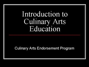 Introduction to Culinary Arts Education Culinary Arts Endorsement