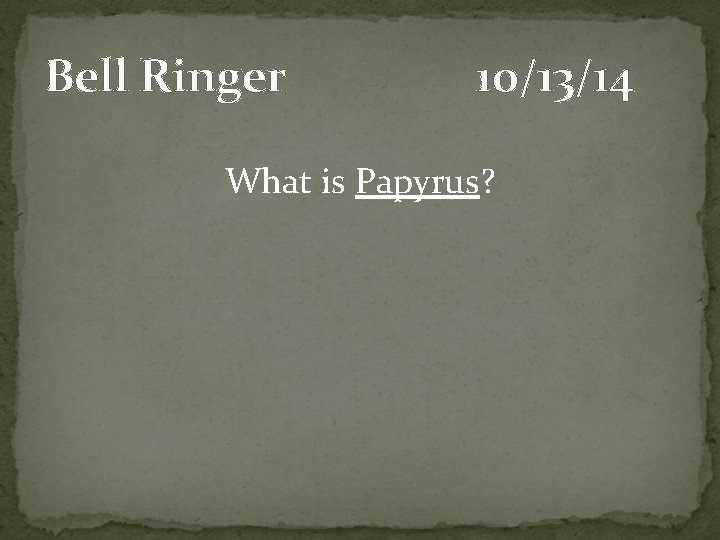 Bell Ringer 101314 What is Papyrus Bell Ringer