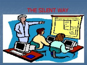 THE SILENT WAY WHAT IS THE SILENT WAY