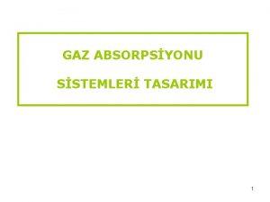 GAZ ABSORPSYONU SSTEMLER TASARIMI 1 Tanm Gaz absorpsiyonu