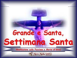 Grande e Santa Settimana Santa Meditazione sulla Passione
