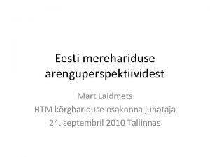Eesti merehariduse arenguperspektiividest Mart Laidmets HTM krghariduse osakonna