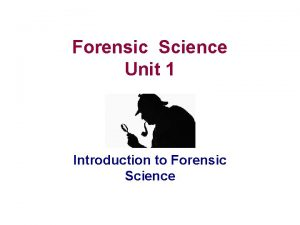 Forensic Science Unit 1 Introduction to Forensic Science