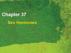 Chapter 37 Sex Hormones Sex Hormones Endocrine glands