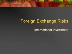 Foreign Exchange Risks International Investment Exchange Risk Exposure