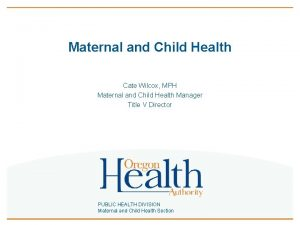 Maternal and Child Health Cate Wilcox MPH Maternal
