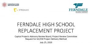 FERNDALE HIGH SCHOOL REPLACEMENT PROJECT Capital Projects Advisory