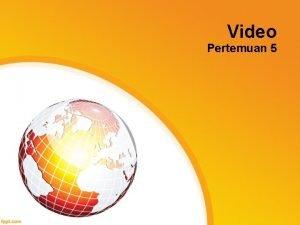 Video Pertemuan 5 Video Pengertian video menangkap merekam