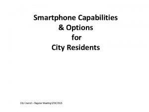 Smartphone Capabilities Options for City Residents City Council