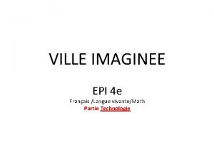VILLE IMAGINEE EPI 4 e Franais Langue vivanteMath