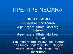 TIPETIPE NEGARA Pokok bahasan Pengertian tipe negara Tipe