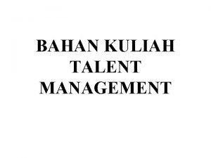 BAHAN KULIAH TALENT MANAGEMENT TALENT ADALAH KEMAMPUAN ATAU