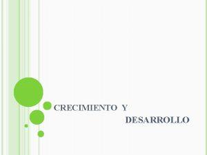CRECIMIENTO Y DESARROLLO DEFINICIONES CRECIMIENTO ES EL CAMBIO