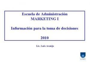 Escuela de Administracin MARKETING I Informacin para la