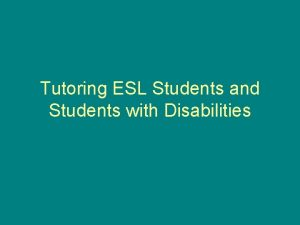 Tutoring ESL Students and Students with Disabilities Students
