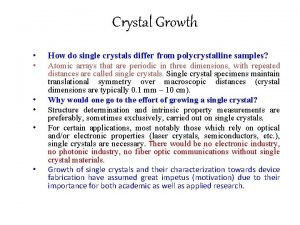 Crystal Growth How do single crystals differ from