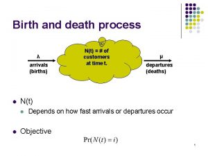 Birth and death process arrivals births l departures