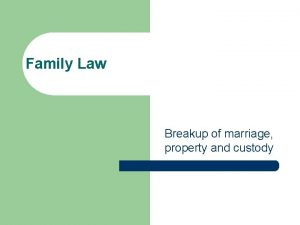 Family Law Breakup of marriage property and custody