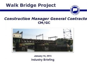 Walk Bridge Project Construction Manager General Contracto CMGC