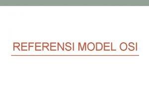 REFERENSI MODEL OSI Gambaran Umum Referensi OSI Sebuah