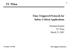 1 TU Wien TimeTriggered Protocols for SafetyCritical Applications