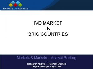 IVD MARKET IN BRIC COUNTRIES Markets Markets Analyst