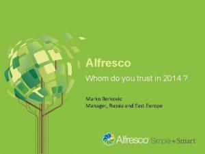 Alfresco Whom do you trust in 2014 Marko