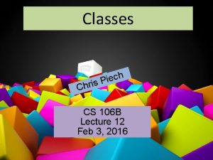 Classes CS 106 B Lecture 13 Classes and