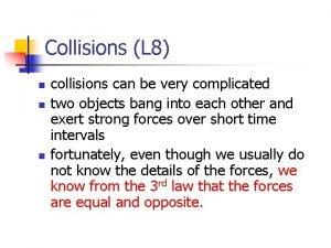 Collisions L 8 n n n collisions can